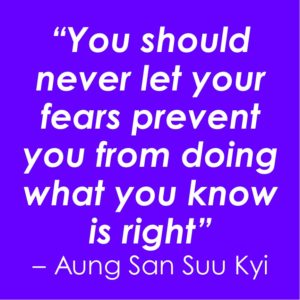 """text on coloured background: """"You should never let your fears prevent you from doing what you know is right"""" – Aung San Suu Kyi"""