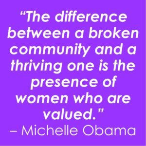 """text on coloured background: """"The difference between a broken community and a thriving one is the presence of women who are valued."""" Michelle Obama"""