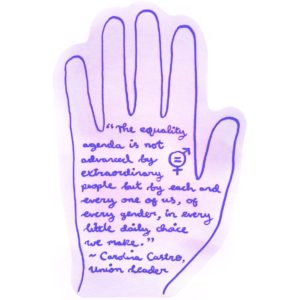 """hand shape with handwritten text: """"The equality agenda is not advanced by extraordinary people but by each and every one of us, of every gender, in every little daily choice we make."""" – Carolina Castro, Union Leader"""