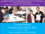 """Poster with the text """"Preparing to Volunteer Free course open to people aged 18+, who would like to improve their confidence and prepare for volunteering in the community. Topics include building confidence, communicating positively, making a volunteering profile & CV, and how to find & start volunteering. Priority will be given to those with support needs. Course Starting Tuesday 26 October 2021 11 am - 1 pm Every Tuesday until 30 November 6 x 2 hour sessions each Tuesday Venue: Gosport Voluntary Action, Martin Snape House, 96 Pavilion Way, Gosport PO12 1FG To register your interest or to find out more contact Lucy: Email: lucy.coates@gva.org.uk Call: 02392 604 694"""", the GVA logo, and photos of people participating in the course/receiving their certificate"""